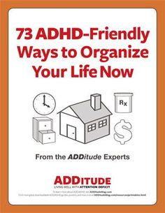 *Best of the Web - 73 ADHD-Friendly Ways to Organize Your Life Now - Free download with tips from some the biggest names in the field of ADD/ADHD. (Judith Kolberg, Sandy Maynard, Ned Hallowell, Beth Main and more) See ADDfreeSources for more great tips: w