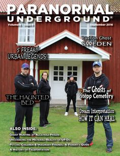 Check out the latest issue of Paranormal Underground magazine today! www.paranormalunderground.net  In this issue of Paranormal Underground magazine, we spotlight LaxTon Ghost Sweden paranormal investigation team and paranormal romance author Mandy M. Roth; talk about the ghosts of Stepp Cemetery; take a look at uncloaking the material reality of UFOs and life on other planets; and reveal five freaky urban legends from around the world, and more!