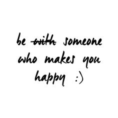 Be some who makes you happy :) #quote