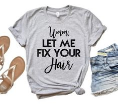 Um Let me fix your hair Shirt / Hairdresser Gift / Hairstylist Gift / Beauty / Salon / Graphic Tees for Women / Hairdresser Shirt / Stylist T Shirt Designs, Work Shirts, Cute Shirts, Hair Stylist Shirts, Hairstylist Quotes, Shirt Hair, Salon Style, Vinyl Shirts, Tees For Women