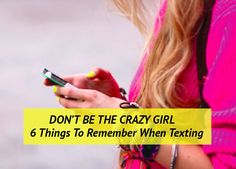 Texting is a minefield. If you don't watch your step, you can blow yourself up. Here are 6 things to remember to keep things going smoothly: 1. The longer your texts, the crazier/needier/more high-maintenance you seem. Men are succinct creatures — that's why they send those annoying one line texts — so do yourself a favor: when you're first getting to know a guy, keep it brief. Rambling on and on like we do with our girlfriends doesn't draw a guy in, it overwhelms his male brain and repels h...