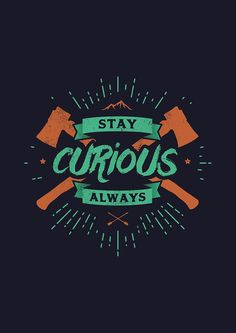 STAY CURIOUS ALWAYS by snevi #tshirts & #hoodies, #stickers, #iphonecases, #samsunggalaxycases, #posters, #home #decors, #totebags, #prints, #cards, #kids #clothes, #ipadcases, and #laptop #skins #typography #illustration #vecto #vector #vectordesign #illustrator #type #typo #dailyfont #dailytype #artoftype #fontart #redbubble #snevi #vintage #quote #quotes #vectorporn #inspiration #staycurious #curious #always
