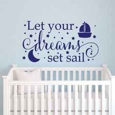 Let Your Dreams Set Sail Custom Color Wall Decal - Wall Sticker, Mural, & Decal Designs at Wall Sticker Outlet Wall Decor Lights, Kids Wall Decor, Nursery Wall Decals, Wall Murals, Bed Wall, Wallpaper Decor, Interior Decorating, Interior Design, Set Sail