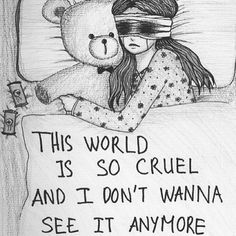 Diese Welt ist so grausam und ich will es nicht mehr sehen. --- This world is so cruel and I don't wanna see it anymore. The Dark Side, Sad Drawings, Depression Quotes, Depression Art, Depression Symptoms, Sad Quotes, Creepy Quotes, Hurt Quotes, Graphic