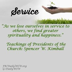 """""""As we lose ourselves in service to others, we find greater spirituality and happiness."""" ~Spencer W. Kimball"""