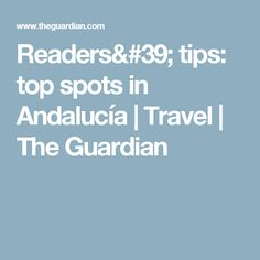 Readers' tips: top spots in Andalucía | Travel | The Guardian