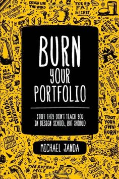 Burn Your Portfolio: Stuff they don't teach you in design school, but should:Amazon:Books