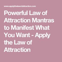 Powerful Law of Attraction Mantras to Manifest What You Want - Apply the Law of Attraction