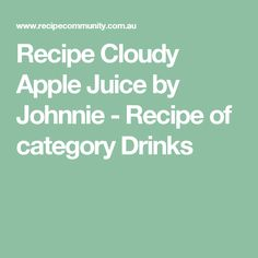 Recipe Cloudy Apple Juice by Johnnie - Recipe of category Drinks