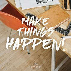 Make things happen! -
