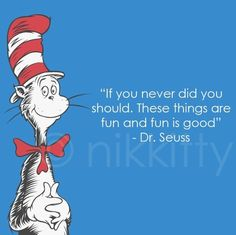 "My personal fave: ""If you never did you should. These things are fun, and fun is good.""  Happy birthday, Dr. Seuss!"