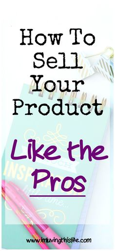 How To Sell Your Product Like The Pros - Take your sales to the next level with step by step instruction.