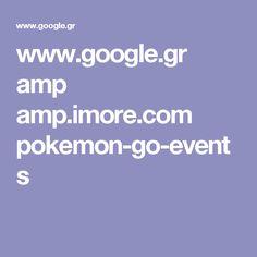 www.google.gr amp amp.imore.com pokemon-go-events