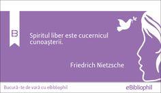 """Spiritul liber este cucernicul cunoaşterii."" Friedrich Nietzsche"