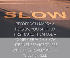 hilarious relationship quote - slow internet #relationshipquotes #funnyrelationshipquotes #boyfriendquotes #datingquotes