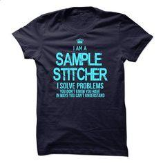 I am a Sample Stitcher - custom t shirt #tshirt display #tshirt print