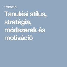 Tanulási stílus, stratégia, módszerek és motiváció