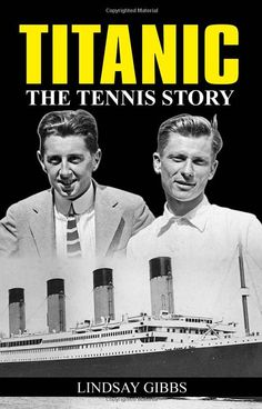 Richard Norris Williams and Karl Behr endured the 1912 sinking of the British passenger liner and later became tennis champions