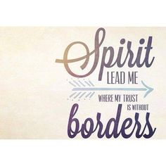 Spirit lead me, where my trust is without borders.