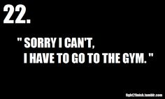 The gym does NOT revolve around my life, my life revolves around the gym... That is no joke