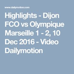 Highlights - Dijon FCO vs Olympique Marseille 1 - 2, 10 Dec 2016 - Video Dailymotion