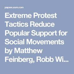 Extreme Protest Tactics Reduce Popular Support for Social Movements by Matthew  Feinberg, Robb  Willer, Chloe  Kovacheff :: SSRN