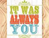 SALE Inspirational Quote Art Print -11X14 - No. Q0072 - It was always you