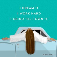 """I dream it, I work hard, I grind 'til I own it."" Words of wisdom straight from Beyoncé."