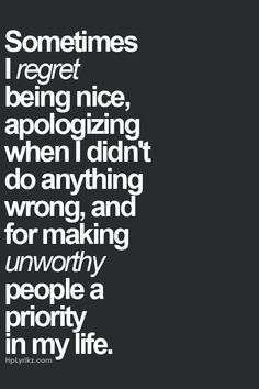 Won't apologize when i have done nothing wrong...still trying to let go of those who are unworthy