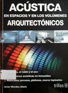 Morales Alanís, Javier.  Acústica: En Espacios Y En Los Volúmenes Arquitectónicos. 1ª ed. México : Trillas , 2012. Disponible en la Biblioteca de Ingeniería y Ciencias Aplicadas. (Primer nivel EBLE)