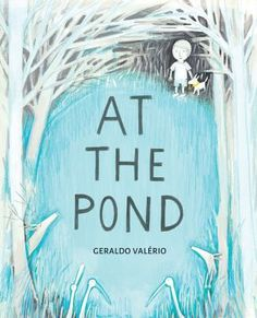 At the Pond, by Geraldo Valério Wordless Picture Books, Wordless Book, Birds Flying Away, Blue Rider, Social Themes, Teary Eyes, Tropical Colors, Boy Dog, Forest Friends