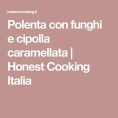 Polenta con funghi e cipolla caramellata   Honest Cooking Italia
