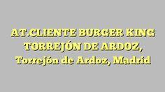 AT.CLIENTE BURGER KING TORREJÓN DE ARDOZ, Torrejón de Ardoz, Madrid