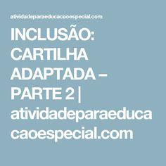 INCLUSÃO: CARTILHA ADAPTADA – PARTE 2  |   atividadeparaeducacaoespecial.com