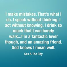 Sex and the city quotes i make mistakes