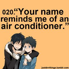 Ok guys this actually Describes my life, LIKE YOU HAVE NO IDEA. Because my initials are AC and people are always the Air Conditioning? Makes me crazy, like, yes, my parents did in fact name their child air conditioning...