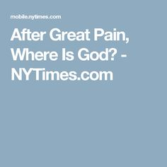 After Great Pain, Where Is God? - NYTimes.com
