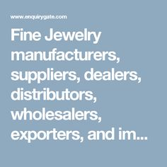 Fine Jewelry manufacturers, suppliers, dealers, distributors, wholesalers, exporters, and importers in Delhi, India - at Enquiry Gate – To Get Business Enquiry