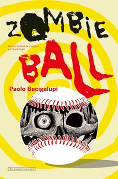 http://jaipasdidees.tumblr.com/post/142295287563/zombie-ball-de-paolo-bacigulupi-sélection-10-12