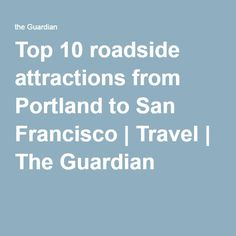 Top 10 roadside attractions from Portland to San Francisco | Travel | The Guardian