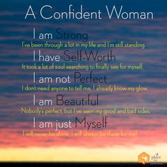 A Confident Woman: I am strong. I have self-worth. I am not perfect. I am beautiful. I am just myself.I will always be there for me!.