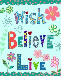 Wish Believe Live by BethNadlerArt