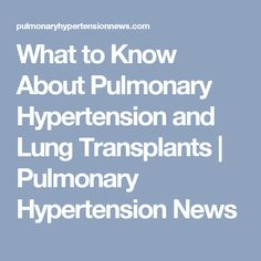 What to Know About Pulmonary Hypertension and Lung Transplants | Pulmonary Hypertension News