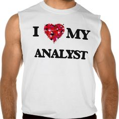 I love my Analyst Sleeveless Tee T Shirt, Hoodie Sweatshirt