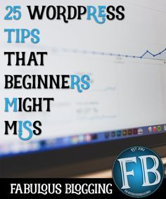25 Quick WordPress Tips Beginners May Miss but Will Make the Difference Between Success or Failure.