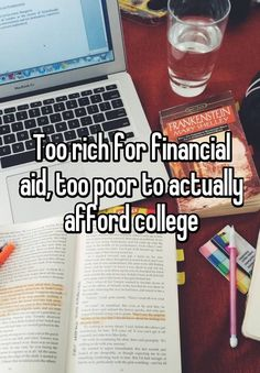 """Too rich for financial aid, too poor to actually afford college"""
