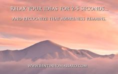 BENTINHO MASSARO - Relax your ideas for 2-5 seconds... And recognize that awareness remains. - Inspirational Quotes - NOW FREE https://www.trinfinityacademy.com | https://www.trinfinity.us/