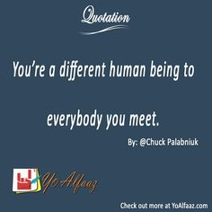 YoAlfaaz Quotation  You are a different human being to everybody you meet.  #YoAlfaaz #quotation #writer #writersblock #quotations #reader #readers #english #quotelove #quote #quotes #quoteoftheday #quotestoliveby #writersofinstagram #readersofinstagram #motivational #inspirational #motivationalquotes #inspirationalquote #positivequotes