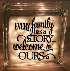 Every family has a story, welcome to ours - Vinyl decal - for glass block or shadow box cork holder