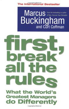 Action University Summary (February First Break All The Rules by Curt Coffman, Marcus Buckingham - Professional Development Marcus Buckingham, Good Books, Books To Read, People Dont Change, Management Books, What The World, Book Recommendations, Helping People, Books Online
